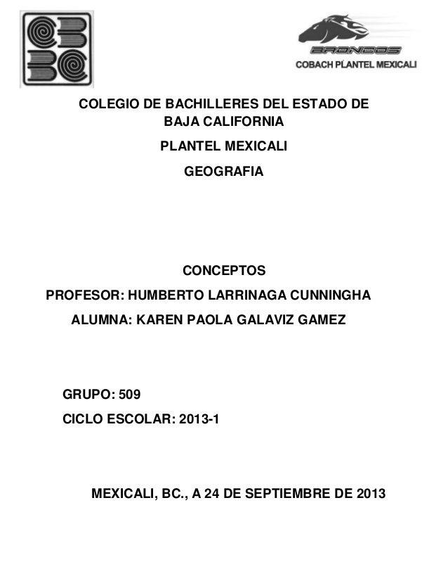 COLEGIO DE BACHILLERES DEL ESTADO DE BAJA CALIFORNIA PLANTEL MEXICALI GEOGRAFIA CONCEPTOS PROFESOR: HUMBERTO LARRINAGA CUN...