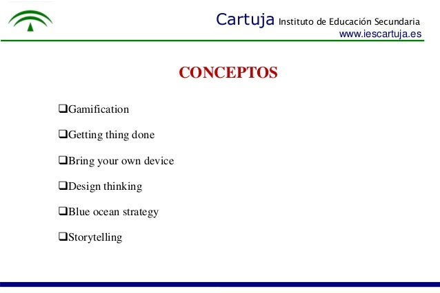 Cartuja Instituto de Educación Secundaria  www.iescartuja.es  Gamification  Getting thing done  Bring your own device  ...