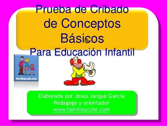 Prueba de Cribado de Conceptos Básicos Para Educación Infantil Elaborada por Jesús Jarque García Pedagogo y orientador www...
