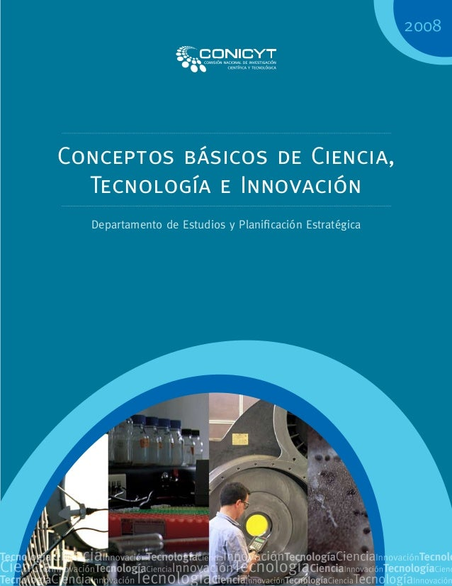 Conceptos básicos de Ciencia, Tecnología e Innovación Departamento de Estudios y Planificación Estratégica 2008