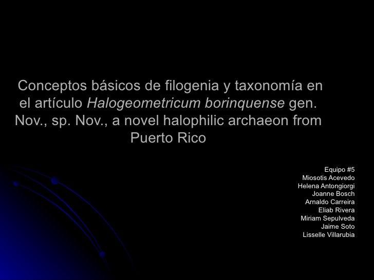 Conceptos básicos de filogenia y taxonomía en el artículo  Halogeometricum borinquense  gen. Nov., sp. Nov., a novel halop...