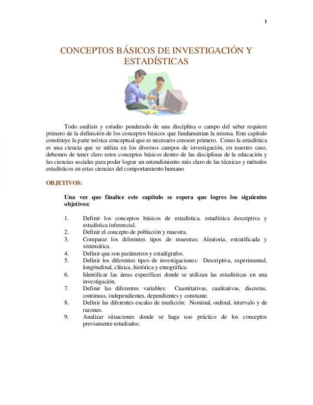 1 CONCEPTOS BÁSICOS DE INVESTIGACIÓN Y ESTADÍSTICAS Todo análisis y estudio ponderado de una disciplina o campo del saber ...