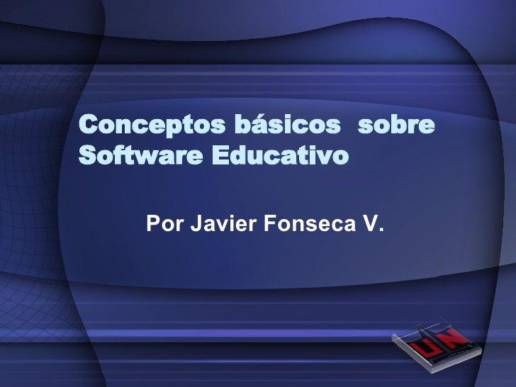 Conceptos básicos  sobre Software Educativo Por Javier Fonseca V.