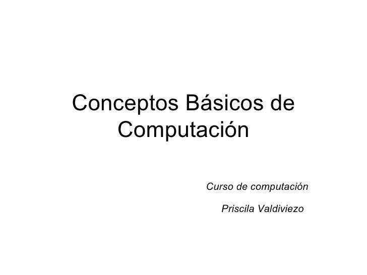 Conceptos Básicos de Computación Curso de computación Priscila Valdiviezo