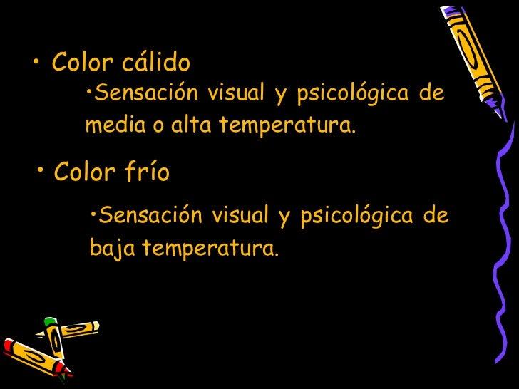 <ul><li>Color frío   </li></ul><ul><li>Color cálido </li></ul><ul><li>Sensación visual y psicológica de media o alta tempe...
