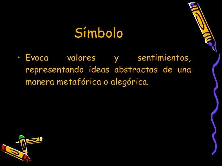 Símbolo  <ul><li>Evoca valores y sentimientos, representando ideas abstractas de una manera metafórica o alegórica.  </li>...