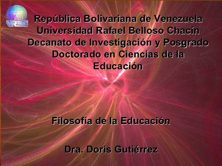 República Bolivariana de Venezuela Universidad Rafael Belloso Chacín Decanato de Investigación y Posgrado Doctorado en Cie...