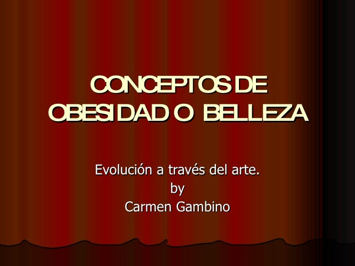 CONCEPTOS DE OBESIDAD O  BELLEZA Evolución a través del arte. by Carmen Gambino