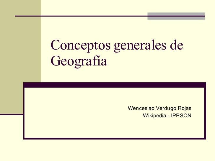 Conceptos generales de Geografía  Wenceslao Verdugo Rojas Wikipedia - IPPSON