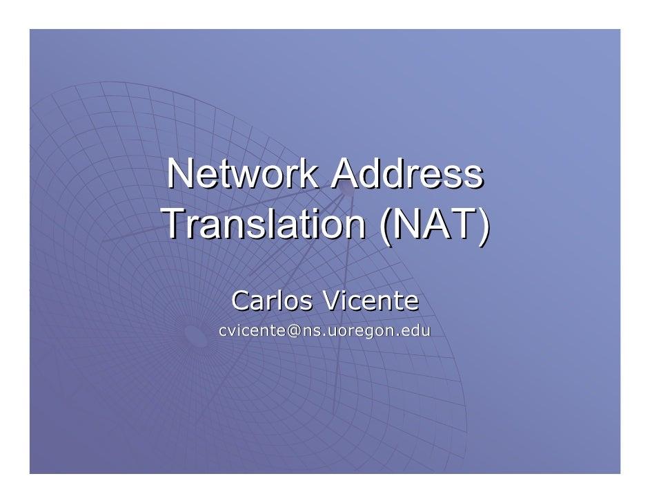 Network Address Translation (NAT)     Carlos Vicente    cvicente@ns.uoregon.edu