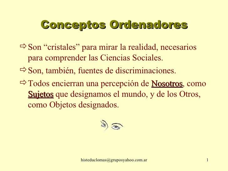 """Conceptos Ordenadores <ul><li>Son """"cristales"""" para mirar la realidad, necesarios para comprender las Ciencias Sociales. </..."""