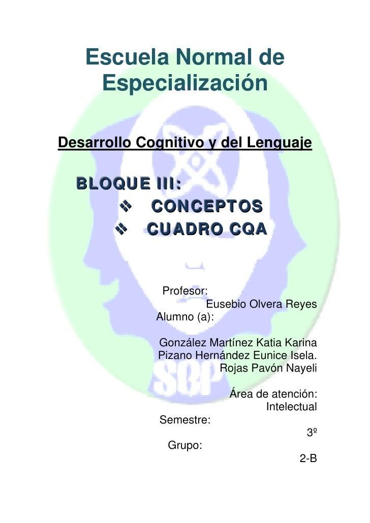 Escuela Normal de     Especialización  Desarrollo Cognitivo y del Lenguaje    BLOQUE III:         CO N CE P T O S         ...