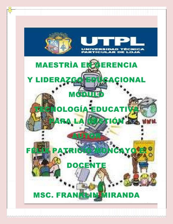 172171307333<br />MAESTRÌA EN GERENCIA<br />Y LIDERAZGO EDUCACIONAL<br />MÓDULO<br />TECNOLOGÍA EDUCATIVA PARA LA GESTIÓN<...