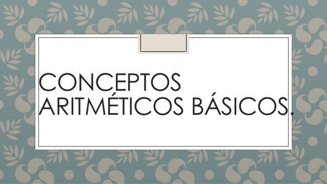 CONCEPTOS ARITMÉTICOS BÁSICOS.