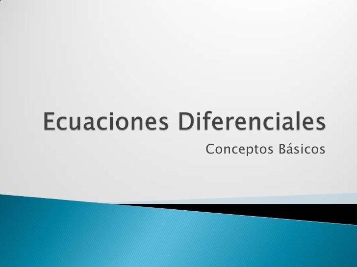 Ecuaciones Diferenciales<br />Conceptos Básicos<br />