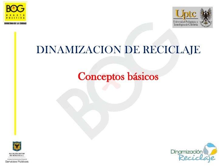 DINAMIZACION DE RECICLAJE        Conceptos básicos