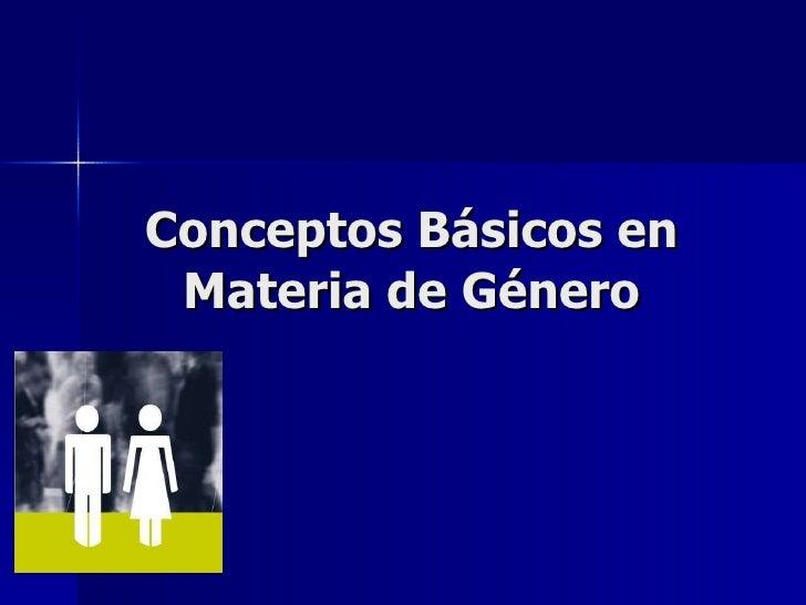 Conceptos Básicos en Materia de Género