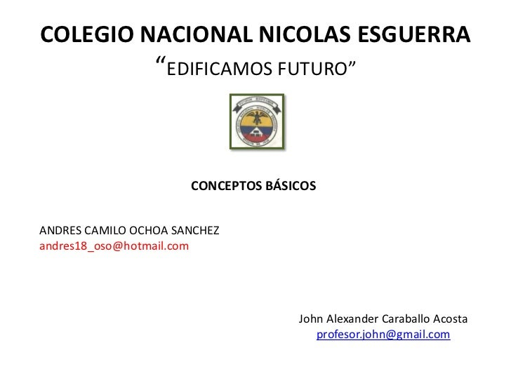 """COLEGIO NACIONAL NICOLAS ESGUERRA                 """"EDIFICAMOS FUTURO""""                      CONCEPTOS BÁSICOSANDRES CAMILO ..."""