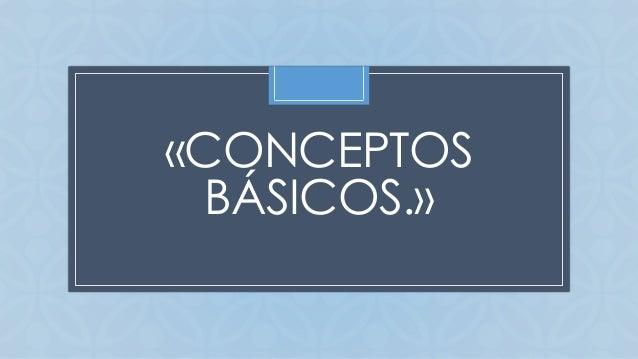 C «CONCEPTOS BÁSICOS.»