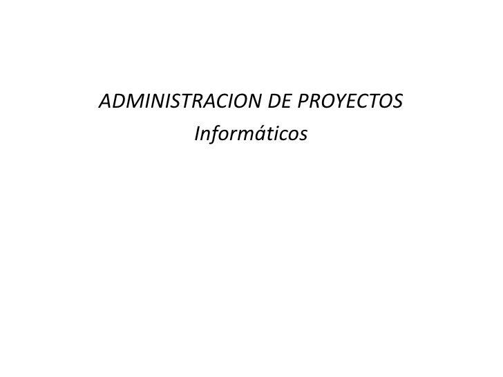 ADMINISTRACION DE PROYECTOS        Informáticos