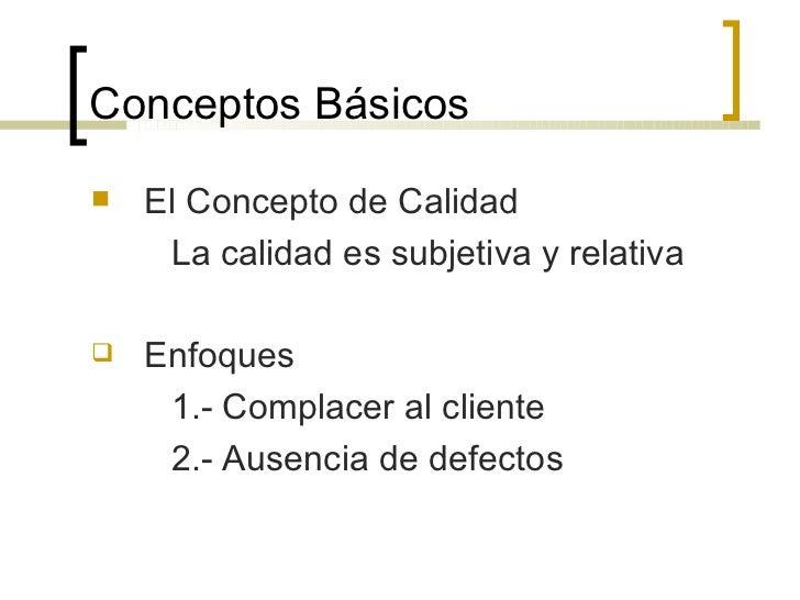 Conceptos Básicos <ul><li>El Concepto de Calidad </li></ul><ul><li>La calidad es subjetiva y relativa </li></ul><ul><li>En...