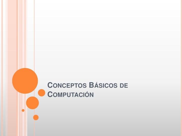 CONCEPTOS BÁSICOS DECOMPUTACIÓN