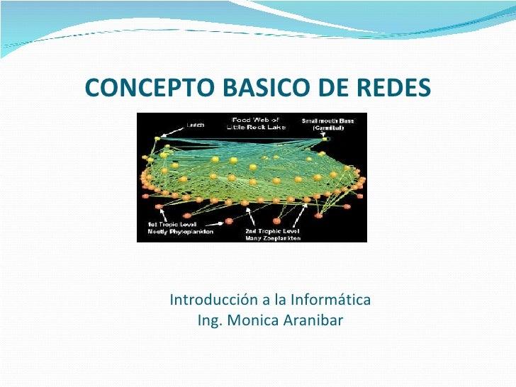 CONCEPTO BASICO DE REDES Introducción a la Informática  Ing. Monica Aranibar