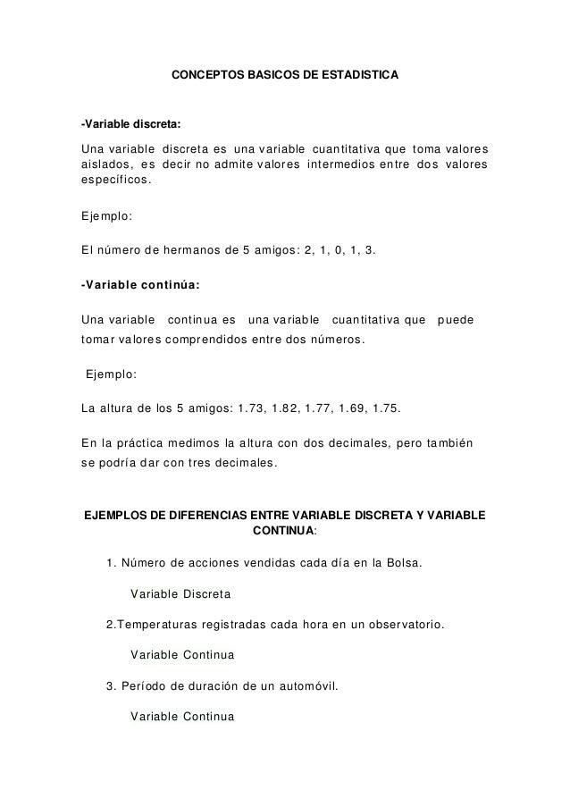 CONCEPTOS BASICOS DE ESTADISTICA  -Variable discreta:  Una variable discreta es una variable cuantitativa que toma valores...
