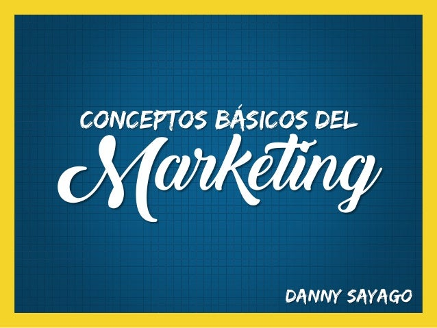 Conceptos básicos del Marketing Danny Sayago