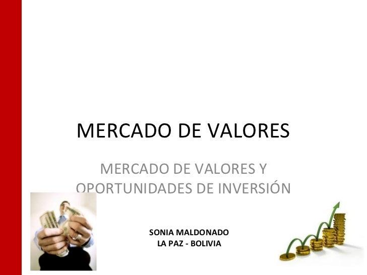 MERCADO DE VALORES  MERCADO DE VALORES YOPORTUNIDADES DE INVERSIÓN        SONIA MALDONADO          LA PAZ - BOLIVIA