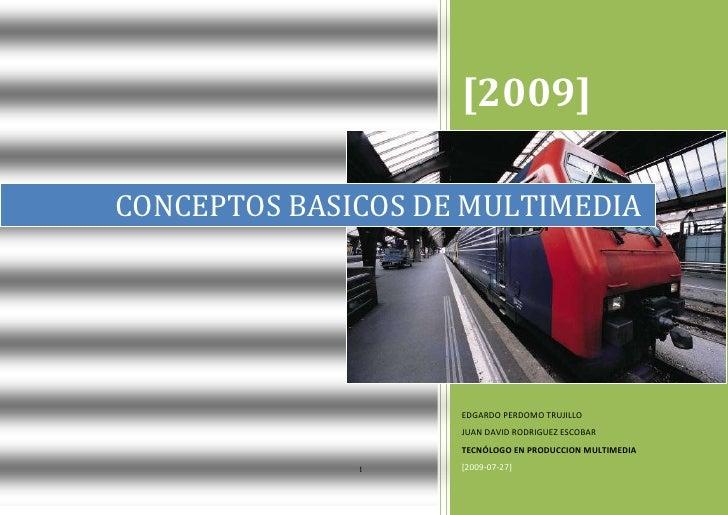 CONCEPTOS BASICOS DE MULTIMEDIA[2009]EDGARDO PERDOMO TRUJILLOJUAN DAVID RODRIGUEZ ESCOBARTECNÓLOGO EN PRODUCCION MULTIMEDI...