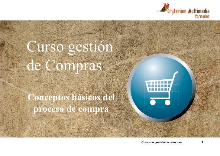 Curso gestiónde ComprasConceptos básicos del proceso de compra                        Curso de gestión de compras   1