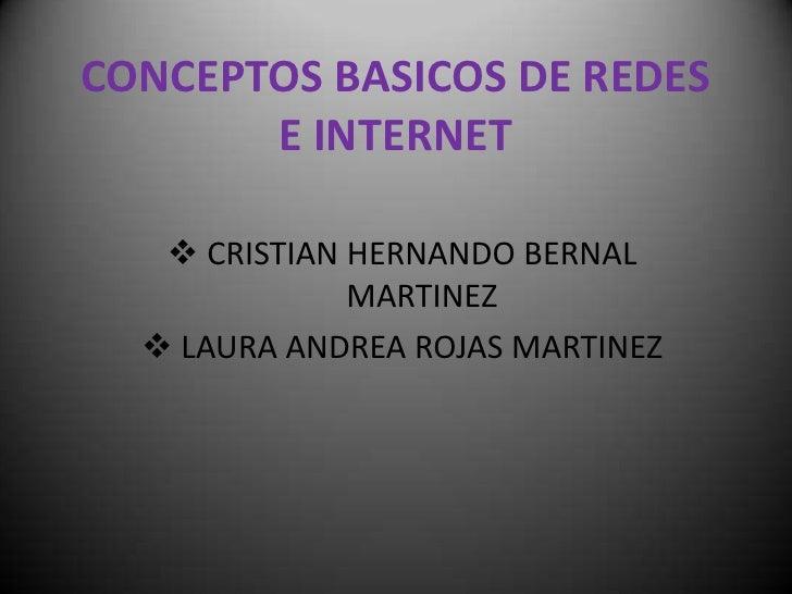 CONCEPTOS BASICOS DE REDES E INTERNET<br /><ul><li>CRISTIAN HERNANDO BERNAL MARTINEZ