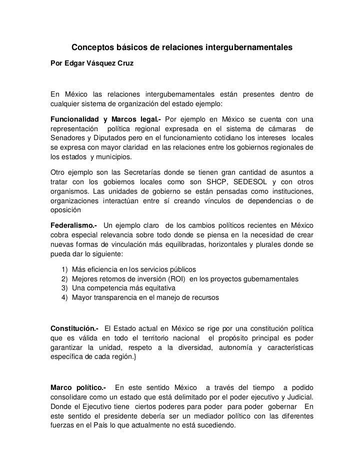 Conceptos básicos de relaciones intergubernamentalesPor Edgar Vásquez CruzEn México las relaciones intergubernamentales es...