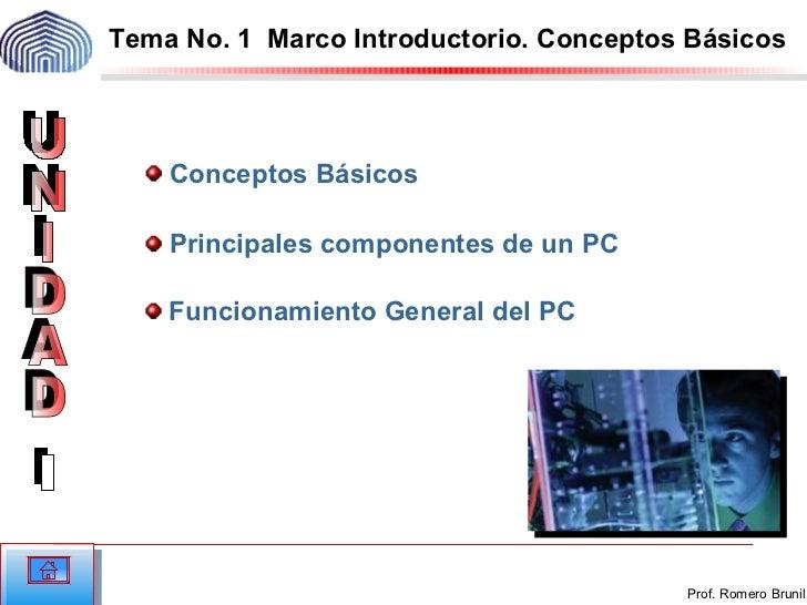 <ul><li> Conceptos Básicos </li></ul><ul><li>Funcionamiento General del PC </li></ul>Tema No. 1  Marco Introductorio. Conc...