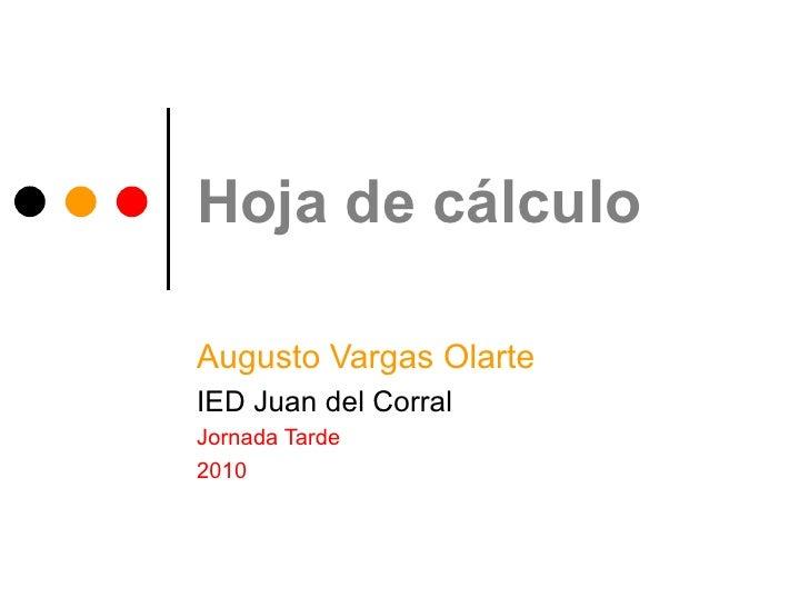 Hoja de cálculo Augusto Vargas Olarte IED Juan del Corral Jornada Tarde 2010