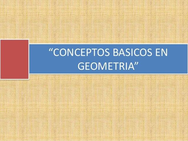 """""""CONCEPTOS BASICOS ENGEOMETRIA"""""""