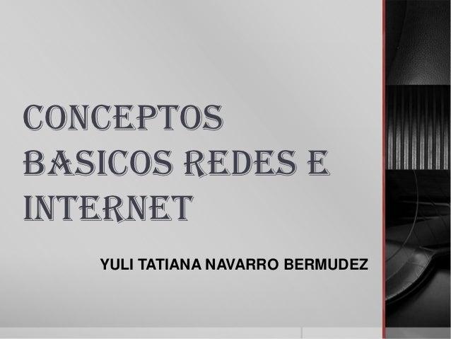 CONCEPTOSBASICOS REDES EINTERNET   YULI TATIANA NAVARRO BERMUDEZ