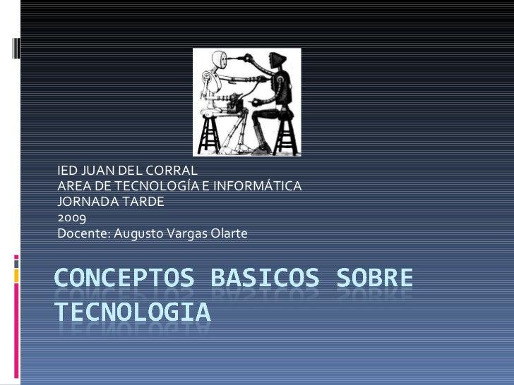 IED JUAN DEL CORRAL AREA DE TECNOLOGÍA E INFORMÁTICA JORNADA TARDE  2009 Docente: Augusto Vargas Olarte