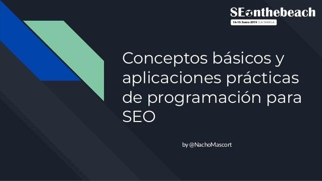 Conceptos básicos y aplicaciones prácticas de programación para SEO by @NachoMascort