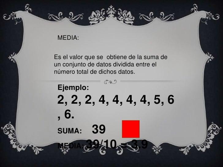 MEDIA:<br />Es el valor que se  obtiene de la suma de un conjunto de datos dividida entre el número total de dichos datos....