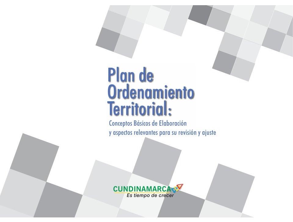 Plan deOrdenamientoTerritorial:Conceptos Básicos de Elaboracióny aspectos relevantes para su revisión y ajuste CUNDINAMARC...