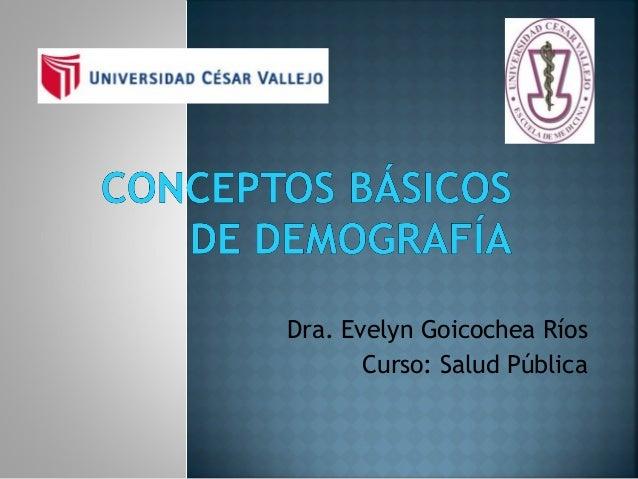 Dra. Evelyn Goicochea Ríos Curso: Salud Pública