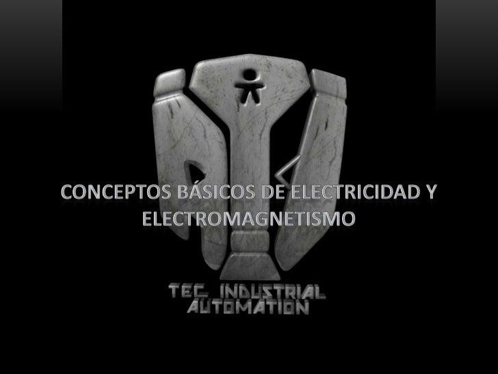 Conceptos Básicos De Electricidad y Electromagnetismo<br />