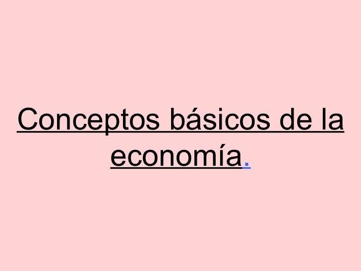 Conceptos básicos de la economía .