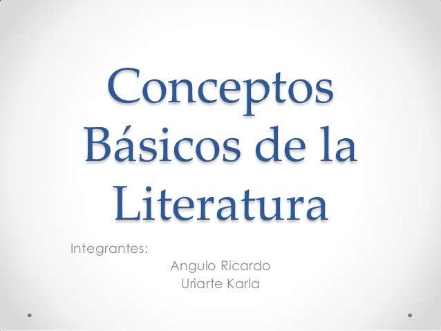 ConceptosBásicos de laLiteraturaIntegrantes:Angulo RicardoUriarte Karla