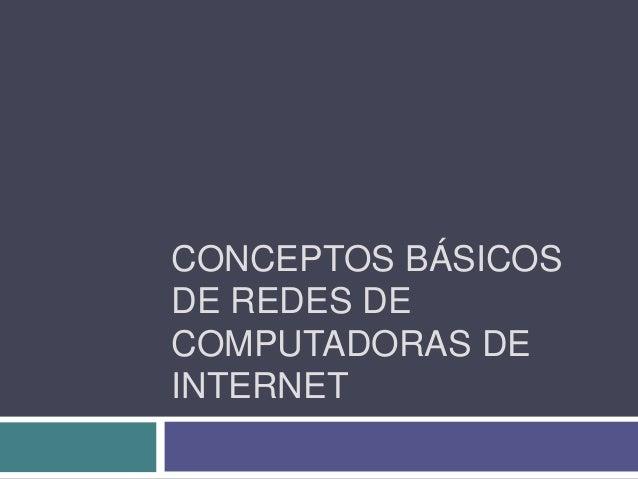 CONCEPTOS BÁSICOS  DE REDES DE  COMPUTADORAS DE  INTERNET