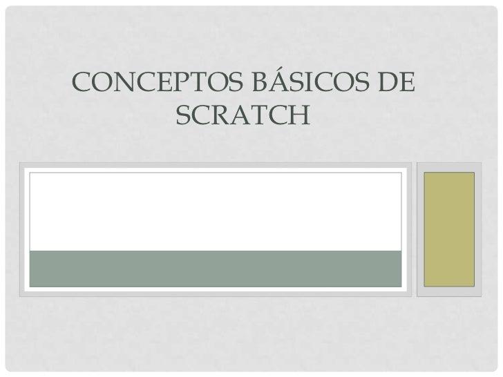 CONCEPTOS BÁSICOS DE     SCRATCH