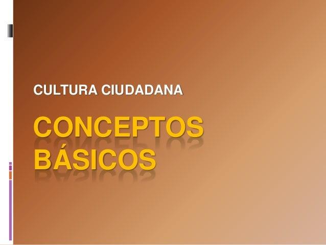 CONCEPTOS BÁSICOS CULTURA CIUDADANA