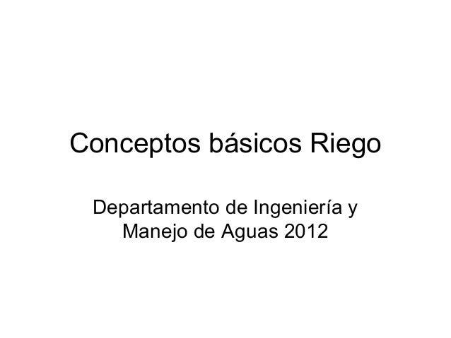 Conceptos básicos RiegoDepartamento de Ingeniería yManejo de Aguas 2012